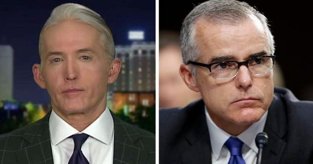 Trey Gowdy Doesnt Believe McCabes Obstruction Probe Claim