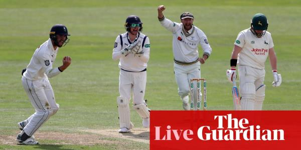 County cricket: Warwickshire v Somerset, Yorkshire beat Notts – live!